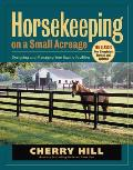 Horsekeeping on a Small Acreage Rev 2ND Edition