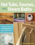 Hot Tubs, Saunas & Steam Baths: A Guide to Planning and Designing Your Home Health Spa