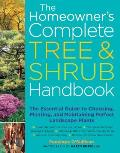 The Homeowner's Complete Tree and Shrub Handbook: The Essential Guide to Choosing, Planting, and Maintaining Perfect Landscape Plants