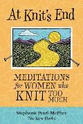 At Knit's End: Meditations for Women Who Knit Too Much Cover