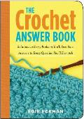 The Crochet Answer Book: Solutions to Every Problem You'll Ever Face; Answers to Every Question You'll Ever Ask Cover