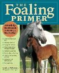 The Foaling Primer: A Month-By-Month Guide to Raising a Healty Foal