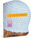 Crochet Hats 15 Stylish Projects to Top It All Off