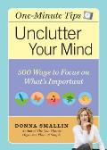 One-Minute Tips: Unclutter Your Mind: 500 Tips for Focusing on What's Important