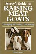 Storeys Guide to Raising Meat Goats Managing Breeding Marketing