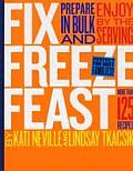 Fix Freeze Feast Prepare in Bulk & Enjoy by the Serving More Than 125 Recipes
