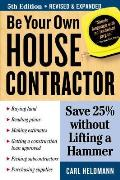 Be Your Own House Contractor: Save 25% Without Lifting a Hammer (Be Your Own House Contractor)