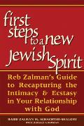 The First Steps to a New Jewish Spirit: Reb Zalman's Guide to Recapturing Intimacy & Ecstasy in Your Relationship to God