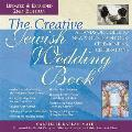 The Creative Jewish Wedding Book, 2nd Edition: A Hands-On Guide to New & Old Traditions, Ceremonies & Celebrations