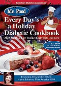 Mr. Food Every Day's a Holiday Diabetic Cookbook: More Quick & Easy Recipes Everybody Will Love