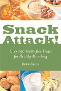 Snack Attack Over 150 Guilt Free Treats for Healthy Munching