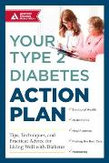 Your Type 2 Diabetes Action Plan Tips Techniques & Practical Advice for Living Well with Diabetes