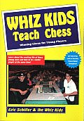 Whiz Kids Teach Chess Chess for 16 Under Players by Ten Child Prodigies