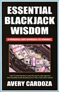 Essential Blackjack Wisdom A Powerful New Approach to Winning