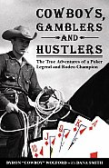 Cowboys Gamblers & Hustlers The True Adventures of a Poker Legend & Rodeo Champion