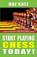 Start Playing Chess Today!: A Quick and Easy Guide to Playing Chess