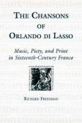 Eastman Studies in Music #15: The Chansons of Orlando Di Lasso and Their Protestant Listeners:: Music, Piety, and Print in Sixteenth-Century France