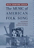 The Music of American Folk Song: And Selected Other Writings on American Folk Music