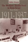The Workers' Health Fund in Eretz Israel: Kupat Holim, 1911-1937