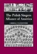 The Polish Singers Alliance of America 1888-1998: Choral Patriotism