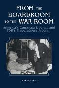 From the Boardroom to the War Room: America's Corporate Liberals and FDR's Preparedness Program
