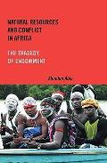 Natural Resources and Conflict in Africa: The Tragedy of Endowment