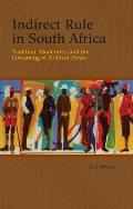 Rochester Studies in African History and the Diaspora #33: Indirect Rule in South Africa: Tradition, Modernity, and the Costuming of Political Power