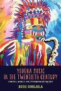 Yoruba Music in the Twentieth Century Identity Agency & Performance Practice With CD Audio