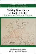 Shifting Boundaries of Public Health: Europe in the Twentieth Century