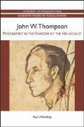 John W. Thompson: Psychiatrist in the Shadow of the Holocaust
