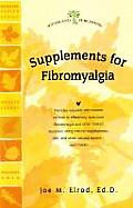 Supplements for Fibromyalgia: Natural AIDS for Overcoming Fibromyalgia and Other Related Disorders (Woodland Health)