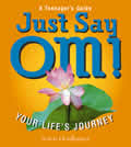 Just Say Om!: Your Life's Journey