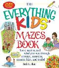 The Everything Kid's Mazes Book: Twist, Squirm, and Wind Your Way Through Subways, Museums, Monster Lairs, and Tombs!
