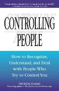 Controlling People: How to Recognize, Understand, and Deal with People Who Try to Control You Cover