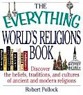 Everything Worlds Religions Book Discover the Beliefs Traditions & Cultures of Ancient & Modern Religions