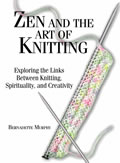 Zen & the Art of Knitting Exploring the Links Between Knitting Spirituality & Creativity