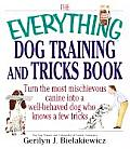 Everything Dog Training & Tricks Book Turn the Most Mischievous Canine Into a Well Behaved Dog Who Knows a Few Tricks