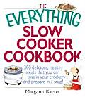 The Everything Slow Cooker Cookbook: 300 Delicious, Healthy Meals That You Can Toss in Your Crockery and Prepare in a Snap! (Everything)