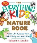 The Everything Kids' Nature Book: Create Clouds, Make Waves, Defy Gravity and Much More! (Everything Kids')