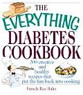 Everything Diabetes Cookbook 300 Creative & Healthy Recipes That Put Fun Back Into Cooking