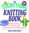 The Everything Knitting Book: Simple Instructions for Creating Beautiful Handmade Items for Your Family and Friends