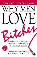 Why Men Love Bitches: From Doormat to Dreamgirl - A Woman's Guide to Holding Her Own in a Relationship Cover