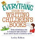 Everything Guide to Writing Childrens Books From Cultivating an Idea to Finding the Right Publisher All You Need to Launch a Successful Career