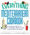 The Everything Mediterranean Cookbook: An Enticing Collection of 300 Healthy, Delicious Recipes from the Land of Sun and Sea (Everything)