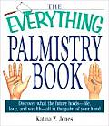 The Everything Palmistry Book: Discover What the Future Holds -- Life, Love, and Wealth -- All in the Palm of Your Hand (Everything)