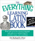 The Everything Learning Latin Book: Read and Write This Classical Language and Apply It to Modern English Grammer, Usage, and Vocabulary