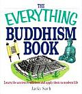 The Everything Buddhism Book: Learn the Ancient Traditions and Apply Them to Modern Life (Everything)