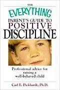 Everything Parents Guide to Positive Discipline Professional Advice for Raising a Well Behaved Child
