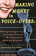 Making Money In Voice Overs Winning Strategies to a Successful Career in Commercials Cartoons & Radio