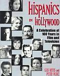 Hispanics in Hollywood A Celebration of 100 Years in Film & Television
